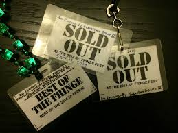 At the San Francisco Fringe Festival, shows with sold out houses wear the badge of honor, distributed at a festive party at the conclusion of the Festival.